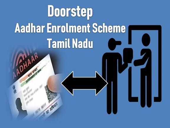 Doorstep Aadhar Enrolment Scheme In Tamil Nadu
